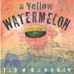 A Yellow Watermelon A, Yellow, Watermelon, Ted, M., Dunagan